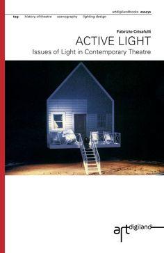 Active Light: Issues of Light in Contemporary Theatre: Fabrizio Crisafulli, Dorita Hannah, Luca Farulli: 9781494786922: Amazon.com: Books