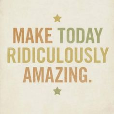 Make today ridiculously amazing and so unbelievably awesome that Morgan Freeman should narrate it!