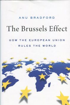 The Brussels effect : how the European Union rules the world / Anu Bradford Oxford University Press, [2020] Personal Rights, Books You Should Read, Business Ethics, Field Guide, Bradford, Reading Online, Good Books, Brussels, Writers