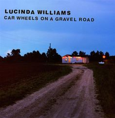 "Lucinda Williams, ""Car Wheels on a Gravel Road"" (1998)"