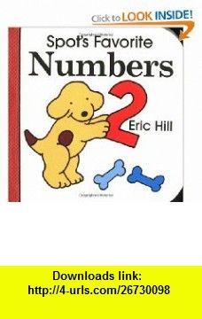 Spots Favorite Numbers (9780399231551) Eric Hill , ISBN-10: 0399231552  , ISBN-13: 978-0399231551 ,  , tutorials , pdf , ebook , torrent , downloads , rapidshare , filesonic , hotfile , megaupload , fileserve