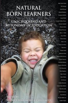 Natural Born Learners: Unschooling and Autonomy in Education. by Beatrice Ekwa Ekoko, Humans are natural learners. Many of the authors in this collection of essays begin from a learner-centered, democratic perspective. Kindle only. School Fun, School Teacher, Mindfulness In Schools, Book Whisperer, List Of Authors, Alternative Education, Teaching Career, Education System, Kids Education