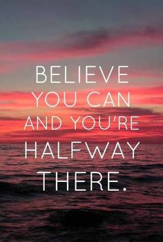 Believe you can and you're halfway there. #optimism #quote