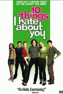 10 Things I Hate About You - Based on Shakespeare's 'The Taming of the Shrew' but set in a modern day american high school.  Really good film, have enjoyed watching this one repeatedly over the years.