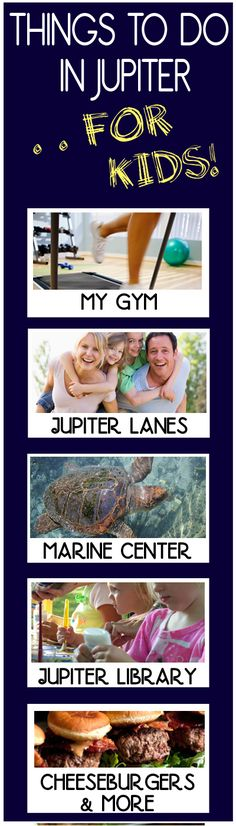 Things to do with kids in Jupiter. 1. My Gym, 2. Jupiter Lanes, 3. Marine Center, 4. Jupiter Library, 5. Cheeseburgers & More. #jupiter #jupiterfl #southfla http://www.waterfront-properties.com/blog/things-to-do-with-kids-in-jupiter.html