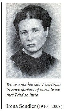 Let me stress most emphatically that we who were rescuing children are not some kind ofheroes. Indeed, that term irritates me greatly. The opposite is true.I continue to have pangs ofconscience that I did so little. -Irena Sendler She was even humble. She was an extraordinary woman.