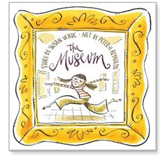 The Museum by Susan Verde, Illustrated by Peter H. Reynolds. Welcome to The Museum. Step inside, no. . . skip inside to experience a spirit-lifting day of looking, exploring, interacting, and connecting with art — and feel the emotions that art can inspire in all of us.