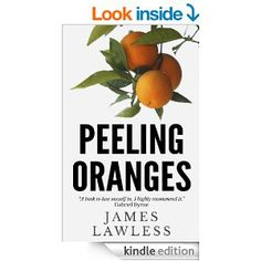 Amazon.com: Peeling Oranges eBook: James Lawless: Books Only $1.26 on Kindle and reduced to $8.06 pbk till October.