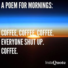 LMFAO ! I'm feeling this awesome poem. ☕ This time fill your cup with a different blend of coffee that works to make you feel better: Coconut-infused Coffee from CAcafe. Get yours @ CAcafe.com !