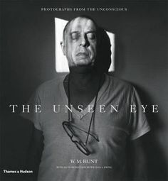 W.M. Hunt / The Unseen Eye - photographs from the unconscious
