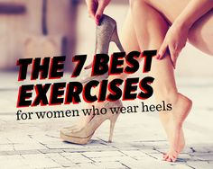 """The 7 Best Exercises for Women Who Wear Heels You'll love these feel-good moves if you wear pumps all day long. When you wear heels, the lifting of your ankle puts your calf muscle in a shortened position. This can lead to pain in your ankles or knees. """"We want to combat that by stretching and lengthening the muscles,"""" says Kneeland. """"You also want to strengthen the glutes and hamstrings [butt and back thigh muscles] to make sure you are stable and have support."""""""