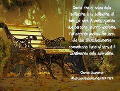 """""""Quello che ci salva dalla solitudine è la solitudine di tutti gli altri. A volte, quando due persone stanno assieme, nonostante parlino fra loro, ciò che silenziosamente comunicano l'una all'altra è il sentimento della solitudine."""""""