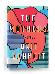 "The Best Book Covers of 2016 - The New York Times ""The Mothers"" by Brit Bennett Designed by Rachel Willey Publisher: Riverhead Books"
