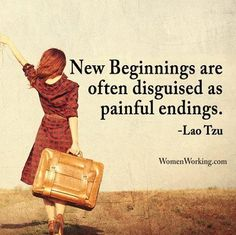 New beginnings are often disguised as painful endings - Lao Tzu