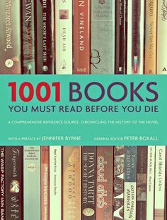 1001 Books You Must Read Before You Die  Well I thought I was a reader but only counted 36. Lots of reading to do......