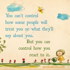 You can't control how some people will treat you. But you can control how you react to it. #notsalmon