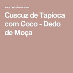 Cuscuz de Tapioca com Coco - Dedo de Moça