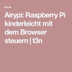 Airypi: Raspberry Pi kinderleicht mit dem Browser steuern   t3n