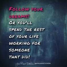 Follow your dreams not someone else's! #nuffsaid  #TWITTER
