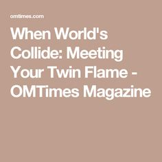 When World's Collide: Meeting Your Twin Flame - OMTimes Magazine