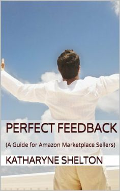 Perfect Feedback: (A Guide for Amazon Marketplace Sellers) by Katharyne Shelton, http://www.amazon.com/dp/B00K92YKLO/ref=cm_sw_r_pi_dp_LTvHtb1XZKKEZ