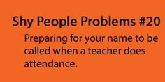 Shy People Problems - I know this one all too well.  Although, it could also fall under Ethnic People Problems.