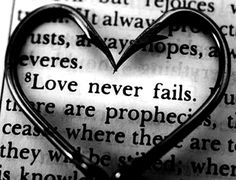 God's Love Never Fails.If you think it does or has, then it wasn't really His love.Like life, we think we are in love, but when it fails, it wasn't real. Love Never Fails, Always Love You, All You Need Is Love, Just For You, My Love, Always And Forever, Man In Love, Gods Love, L'amour Est Patient