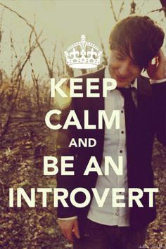 Keep calm and be an introvert.