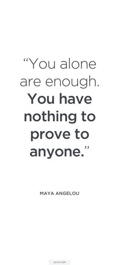 You alone are enough. You have nothing to prove to anyone♡