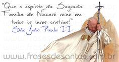 """""""Que o espírito da Sagrada Família de Nazaré reine em todos os lares cristãos!"""" São João Paulo II #SagradaFamília #SãoJoãoPauloII"""