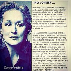 This quote from Meryl Streep speaks to my PERMA model. I do not want to give anything any more of my attention and energy if it does not serve the purpose of motivating me to be happier. Happiness is self-service. That means I create my own terms which increase my happiness. I am in control and that makes me happy.