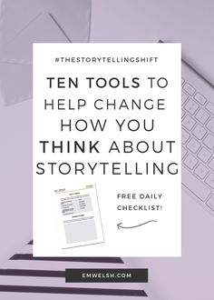 Ten Tools to Help You Change How You Think About Storytelling!