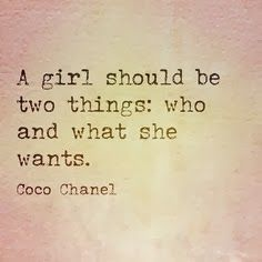 """""""A girl should be two things: who and what she wants."""" Coco Chanel"""