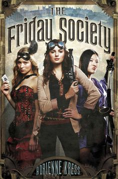 Told with Adrienne Kress's sharp wit and a great deal of irreverence, this Steampunk whodunit introduces three unforgettable and very ladylike--well, relatively ladylike--heroines poised for more dangerous adventures.    Can't wait for this one to come out! THE FRIDAY SOCIETY by Adrienne Kress