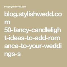 blog.stylishwedd.com 50-fancy-candlelight-ideas-to-add-romance-to-your-weddings-s