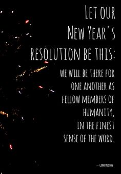 BEST New Year's resolution I can think of! http://thestir.cafemom.com/in_the_news/165372/12_New_Year's_Quotes_of?utm_medium=sm&utm_source=pinterest&utm_content=thestir
