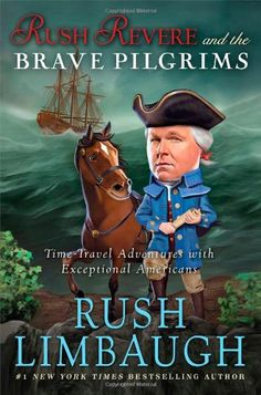 Rush Revere and the Brave Pilgrims: Time-Travel Adventures with Exceptional Americans by Rush Limbaugh,http://www.amazon.com/dp/1476755868/ref=cm_sw_r_pi_dp_zEB0sb1V78XS5BX7