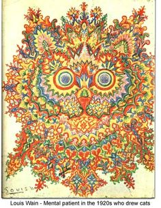 Louis Wain - Mental patient in the 1920s who drew cats.