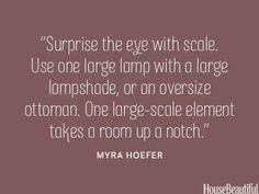 Add a large-scale piece. housebeautiful.com. #designer_tips