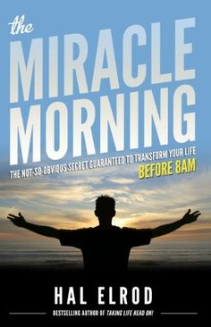 The Miracle Morning: The Not-So-Obvious Secret Guaranteed to Transform Your Life (Before 8AM) (The Miracle Morning Book Series 1) (English Edition) von Hal Elrod, http://www.amazon.de/dp/B00AKKS278/ref=cm_sw_r_pi_dp_iOWYvb1145FAJ
