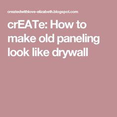 crEATe: How to make old paneling look like drywall