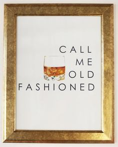 Call Me Old Fashioned 12x18 print in gold frame. Our most popular design has a whisky illustration and custom designed print perfect for over a bar cart or to a