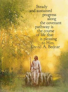 Steady and sustained progress on the covenant path is pleasing to God. Bednar The Lord is my Shepherd by Mormon Quotes, Lds Quotes, Religious Quotes, Spiritual Quotes, Gospel Quotes, Lds Conference, Lds Art, Lord Is My Shepherd, Church Quotes