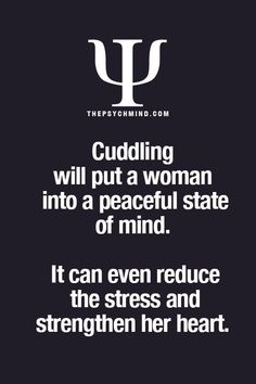 cuddling will put a woman into a peaceful state of mind. it can even reduce the stress and straighten her heart. Psychology Fun Facts, Psychology Says, Psychology Quotes, School Psychology, Today Quotes, Me Quotes, Quotes On Fun, Fabulous Quotes, Qoutes