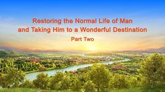 "Almighty God's Word ""Restoring the Normal Life of Man and Taking Him to ..."