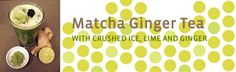Matcha Lime-Ginger Tea | 1 tsp matcha powder, 2 T fresh ginger, chopped or grated* 1/2 cup ice, juice of 1/2 lime, honey (optional)