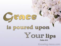 You are fairer than the sons of men; Grace is poured upon Your lips; Therefore God has blessed You forever. Psalm 45, Bible Mapping, The Son Of Man, Bible Scriptures, Word Of God, Verses, Blessed, Lord, Place Card Holders