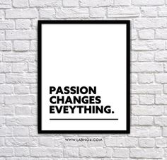 "www.labno4  "" Passion changes Everything. "" #inspirational quotes#"