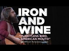 Iron and Wine - Flightless Bird, American Mouth [LIVE PERFORMANCE VIDEO] - YouTube