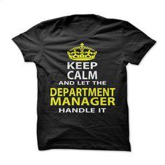 Keep Calm & Let The Department Manager Handle It T Shirt, Hoodie, Sweatshirts - t shirt maker #teeshirt #Tshirt